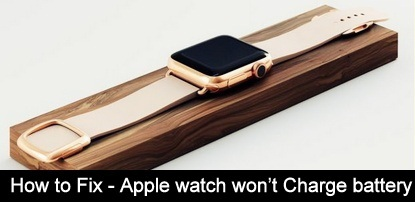 Apple Watch won't charge battery- how to fix tips