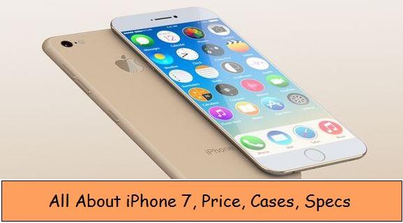 iPhone 7 Price, features, Case