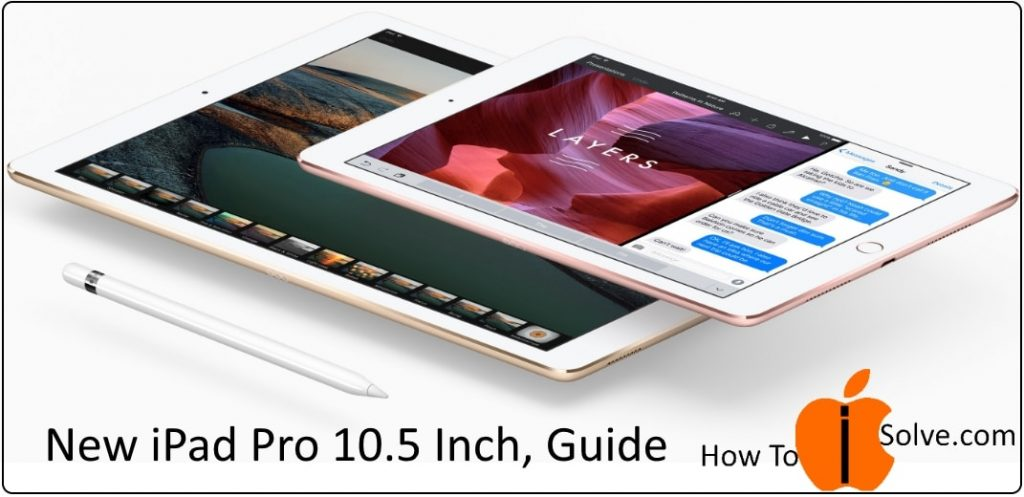 1 New iPad pro 10.5 Features 2017 buying guide features price and Design