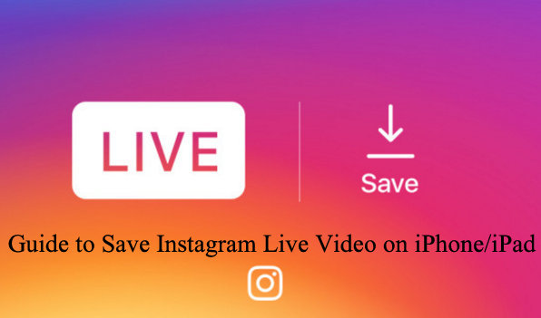 Complete guide to download to Save Instagram Live Video on iPhone and iPad