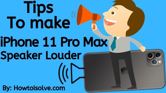 Tips To make iPhone 11 pro Max speaker Louder low call volume