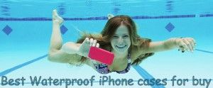 Best waterproof cases for iPhone 5/5S/6 and iPhone 4/4S