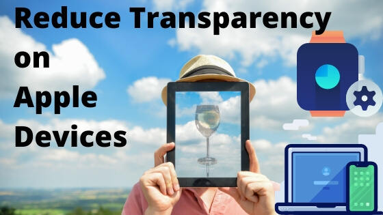 Reduce Transparency on Apple Devices iPhone iPad and Apple Watch and mac