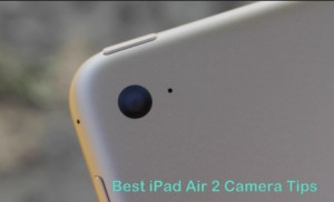 Best iPad Air 2 Camera Tips – Shoot Burst Mode, Panorama