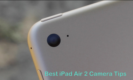 Best iPad Air 2 Camera Tips