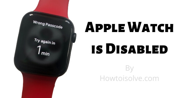 Apple Watch is Disabled after Password Forgot