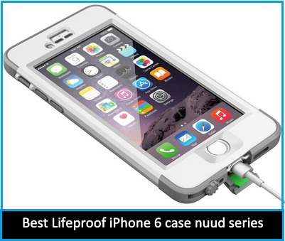 Best Lifeproof iPhone 6 case nuud series