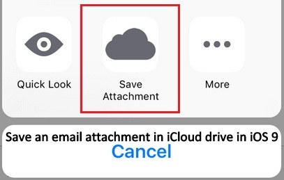 how to Save an email attachment in mail app to iCloud drive directly in iOS 9, iPhone 5S, iPhone 6, iPhone 6 plus, iPad Air 2, iPad Mini 3