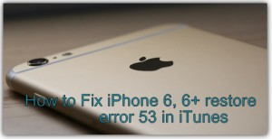 iPhone 6, iPhone 7,8,8 Plus, iPhone X restore error 53 in iTunes [how to fix]