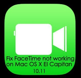 best solution to fix FaceTime not working on Mac OS X EI Capitan macbook air, macbook pro