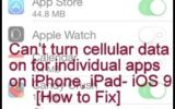 how to fix I can't turn cellular data on for individual apps in iOS 9