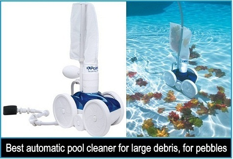 Best automatic pool cleaner for large debris, for pebbles, for leaves