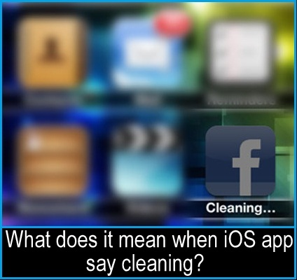 what does it mean when iOS app says cleaning? iPhone, ipad