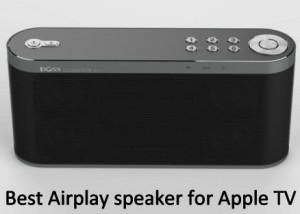 Best Airplay speakers for Apple TV 2018: Connect Apple TV to External Speaker