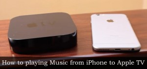 How to playing music from iPhone to Apple TV 4th, 3rd generation