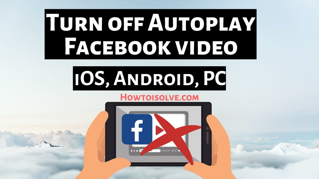 How to Turn off Autoplay Facebook video on iPhone iPad Mobile App and PC