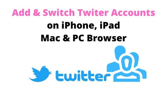 Add & Switch Twiter Accounts on iPhone, iPad Mac & PC Browser