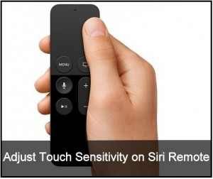 How to Adjust Touch sensitivity on Siri Remote/Apple TV Remote