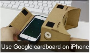 Use Google Cardboard on iPhone to getting Virtual reality
