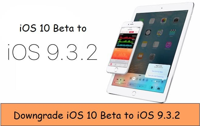 Downgrade iOS 10 beta to iOS 9 or iOS 9.3.2 on iPhone, iPad or iPod Touch