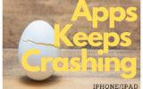 Apps Keeps Crashing on iPhone and iPad
