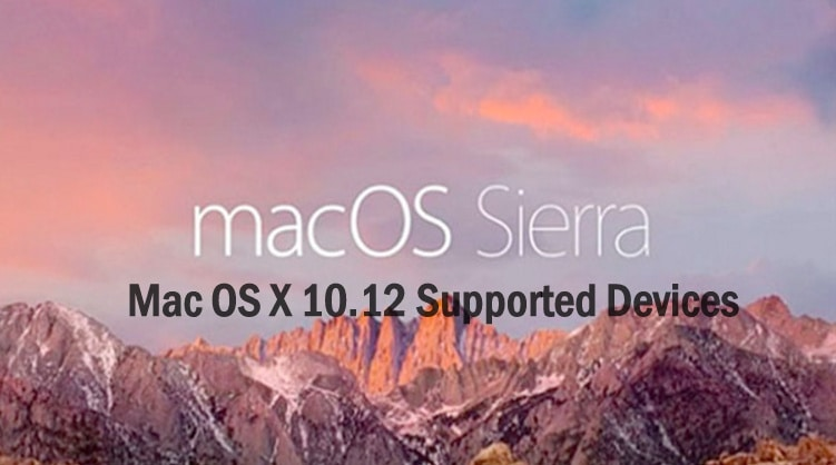 List of Mac OS X 10.12 Supported Devices