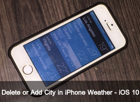 remove and add more cities or location iPhone Weather app iOS 10