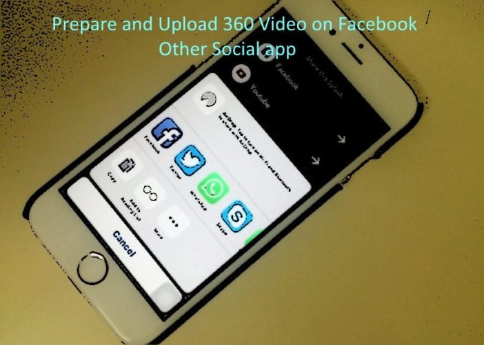 Upload 360 Degree Video on Facebook and Other social media