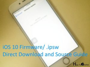 Steps for Download iOS 10 ipsw Firmware iPhone/ iPad: Direct Download