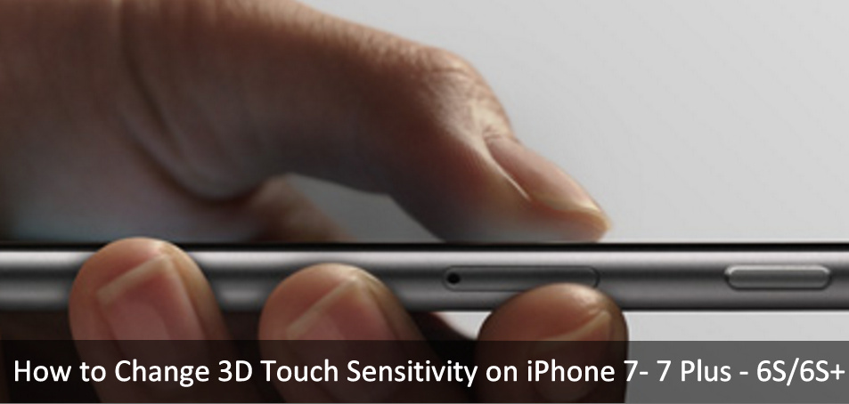 How to Edit, adjust or Change 3D Touch Sensitivity on iPhone 7 Plus iOS 10
