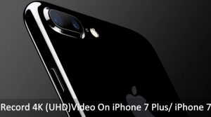 How to Record 4K Video On iPhone 7 Plus, iPhone 7