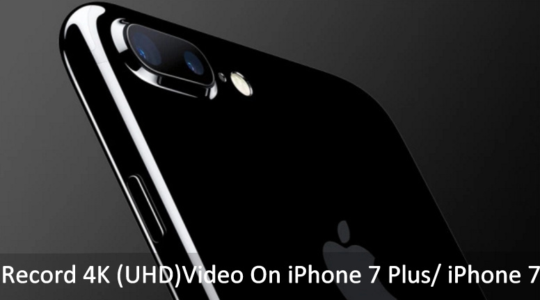 Record 4K Video On iPhone 7 Plus