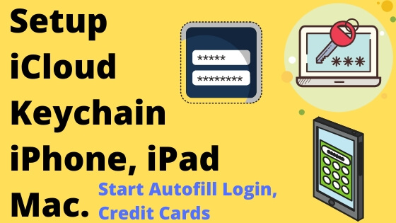 Setup iCloud Keychain on iPhone iPad and Mac for Autofill password and Credit Cards
