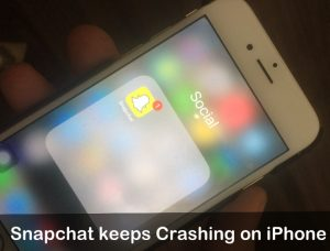 How to Fix Snapchat keeps Crashing on iPhone XS Max/XS/XR/X/8/7/6S/6/SE/5S
