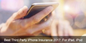 Best Third Party iPhone Insurance of 2018: For iPad, iPod