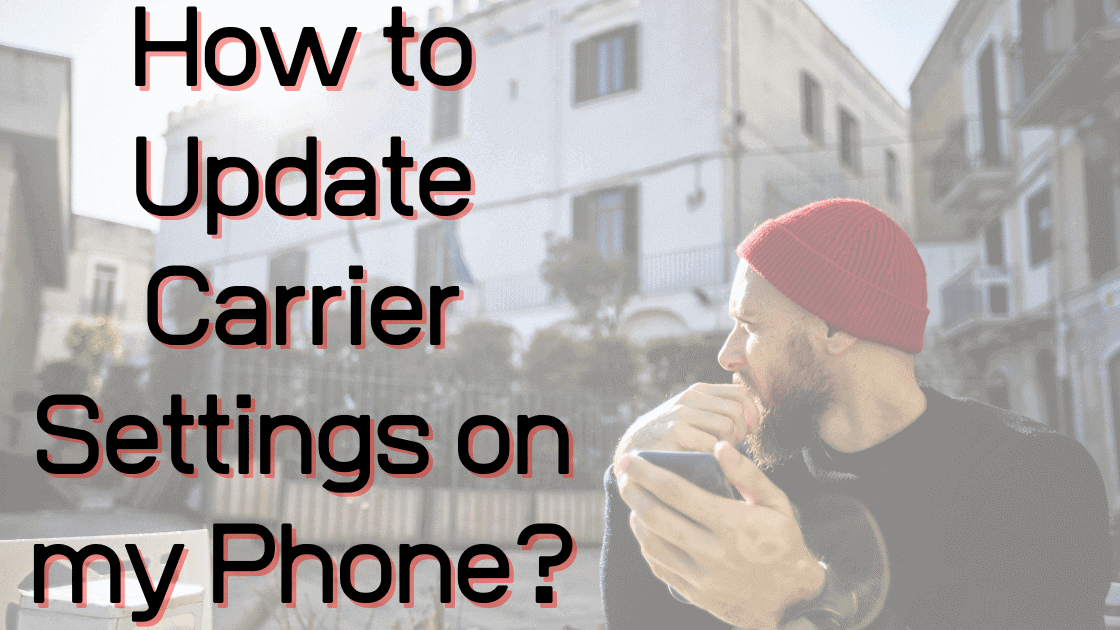 How to Update Carrier Settings on my Phone