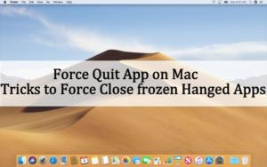 How to Force Quit App on Mac Mojave: Tricks to Force Quit Frozen, Hanged and Crashed Apps on Mac