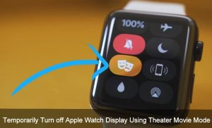 Temporarily Turn off Apple Watch Display Using Theater Movie Mode
