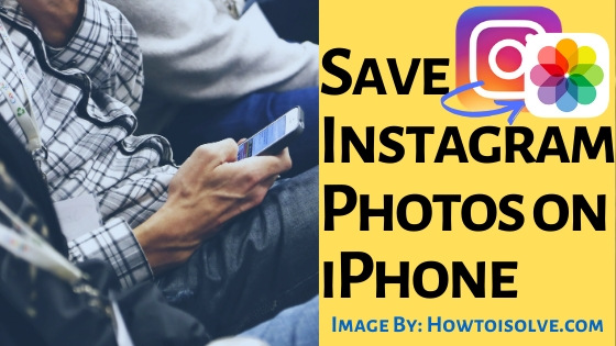 Trick to Save Instagram Photos on iPhone Photos camera roll latest ways 2019 and 2020