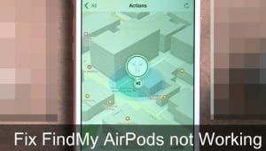 Fix Find My AirPods not working iPhone, iPad [How to]