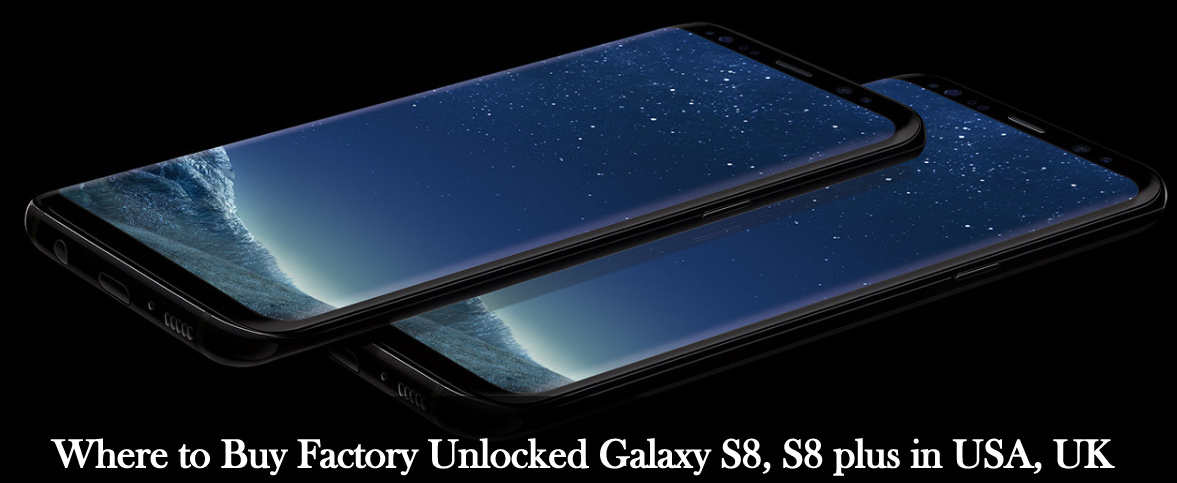 Where to Buy Factory Unlocked Galaxy S8, S8 plus online in USA 2017