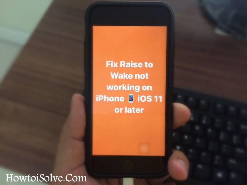 Fix iOS 11 Raise to Wake not working on iPhone