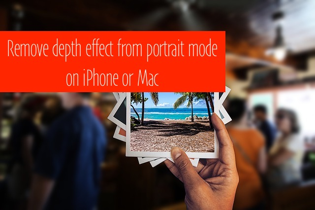 1 Remove depth effect from portrait mode on iOS 11