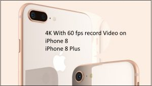 How to Record 4K Video on iPhone X, iPhone 8, iPhone 8 Plus: Complete Guide