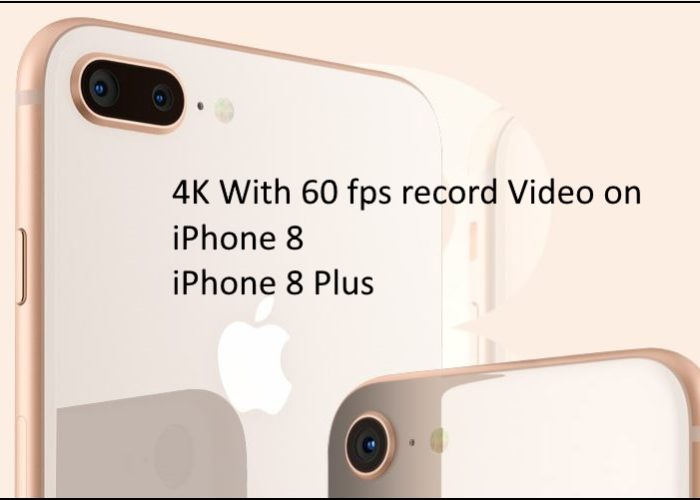 4K video Recording on iPhone 8 and iPhone 8 Plus