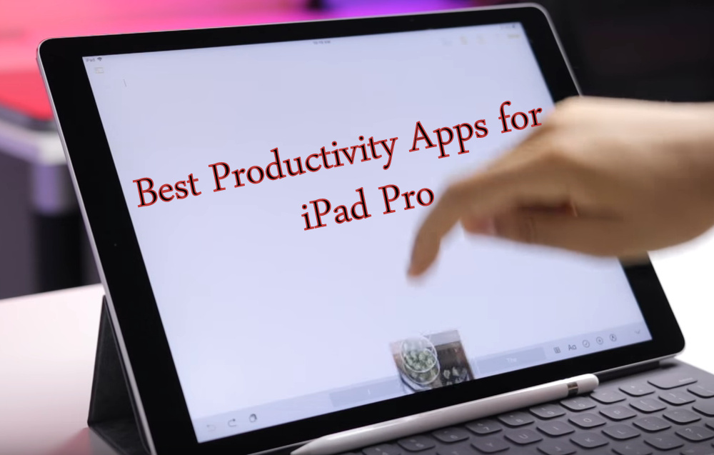 Top Best Productivity Apps for iPad Pro