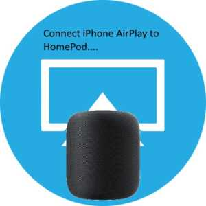 Fix Unable to Airplay HomePod from iPhone X/8/8 Plus/7/6/6S