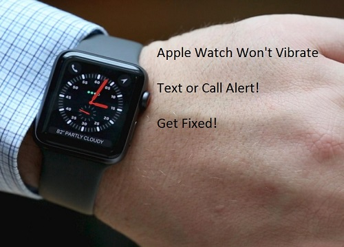 3 Apple Watch Vibrate problem and issues fixed featured