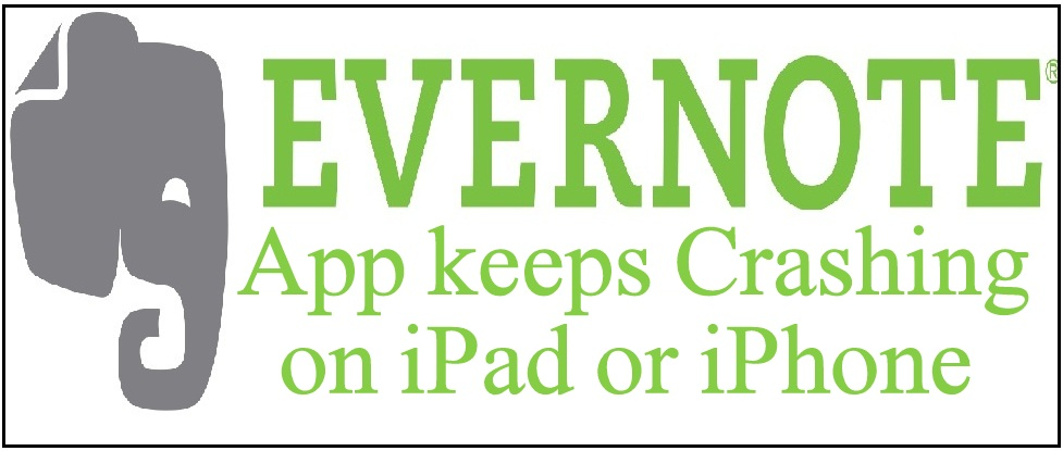 Evernote keeps crashing on iPad or iPhone