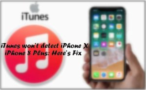 Fix iTunes Doesn't Recognize iPhone XS Max, iPhone XS, XR, iPhone X or iPhone 8 Plus: Here's Fix